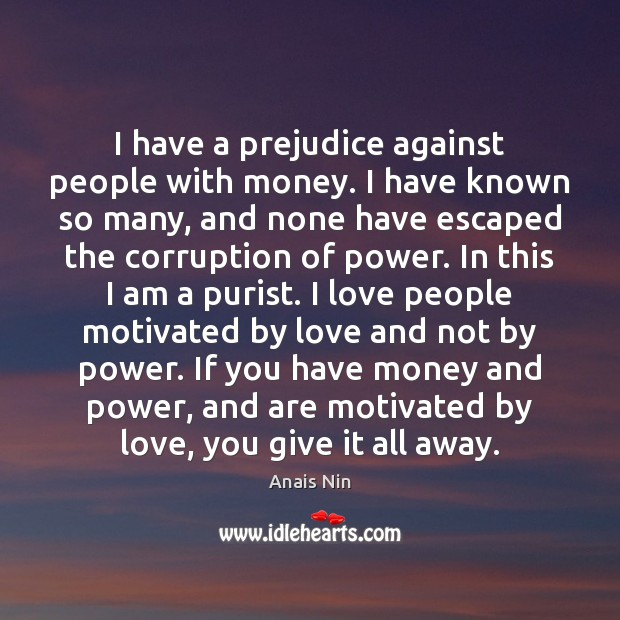 I have a prejudice against people with money. I have known so Image