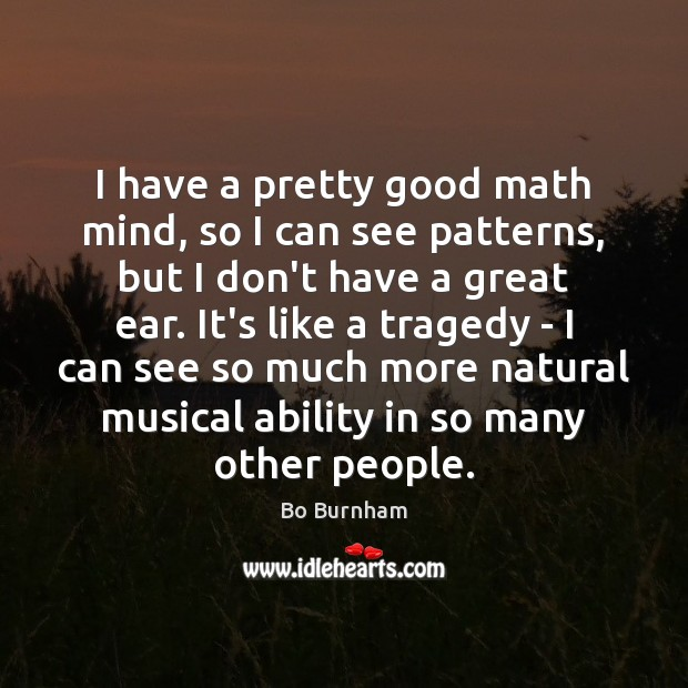I have a pretty good math mind, so I can see patterns, Bo Burnham Picture Quote