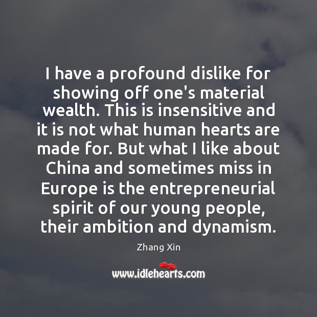 I have a profound dislike for showing off one's material wealth. This Zhang Xin Picture Quote