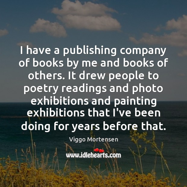 I have a publishing company of books by me and books of Viggo Mortensen Picture Quote