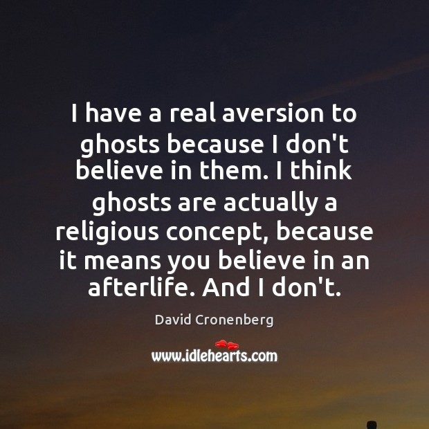I have a real aversion to ghosts because I don't believe in Image