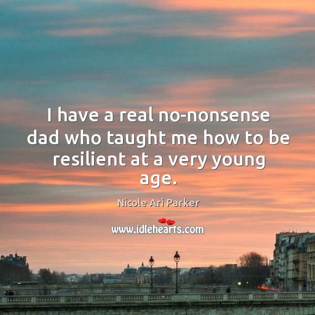 Image, I have a real no-nonsense dad who taught me how to be resilient at a very young age.