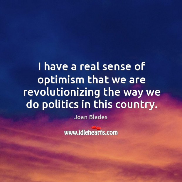 I have a real sense of optimism that we are revolutionizing the way we do politics in this country. Image
