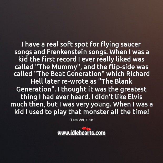 I have a real soft spot for flying saucer songs and Frenkenstein Tom Verlaine Picture Quote