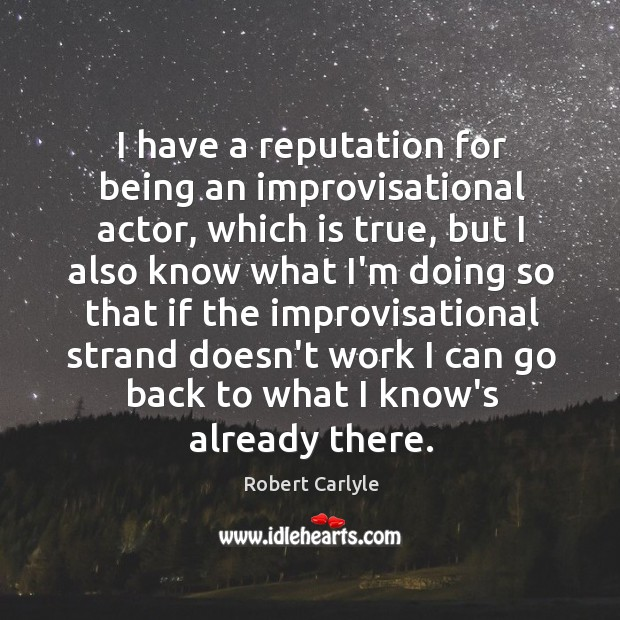 I have a reputation for being an improvisational actor, which is true, Image