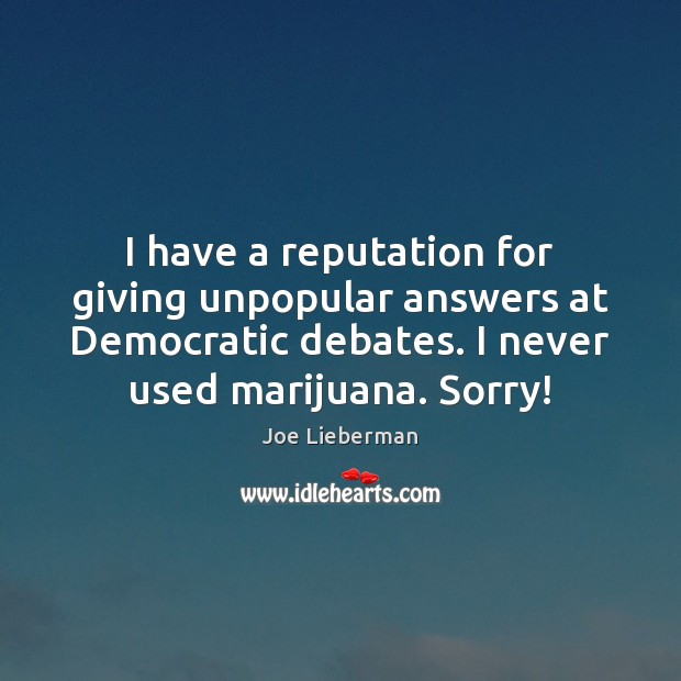 I have a reputation for giving unpopular answers at Democratic debates. I Joe Lieberman Picture Quote
