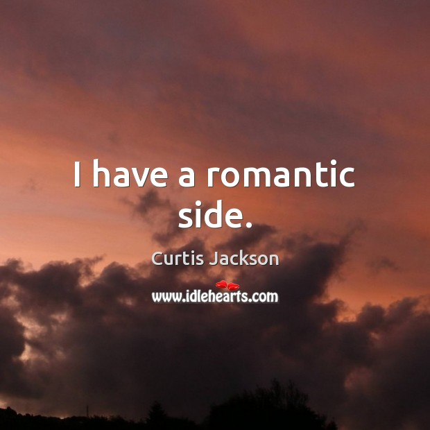 I have a romantic side. Curtis Jackson Picture Quote