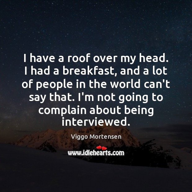 Image, I have a roof over my head. I had a breakfast, and