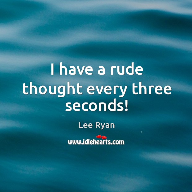I have a rude thought every three seconds! Image