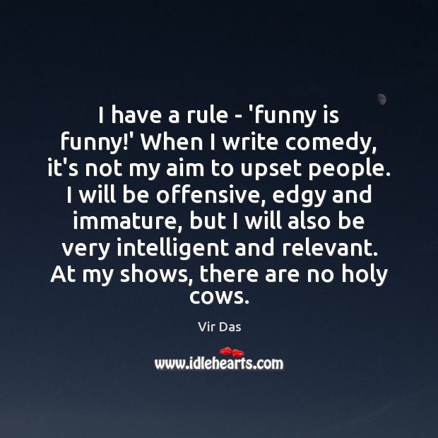 I have a rule – 'funny is funny!' When I write Vir Das Picture Quote