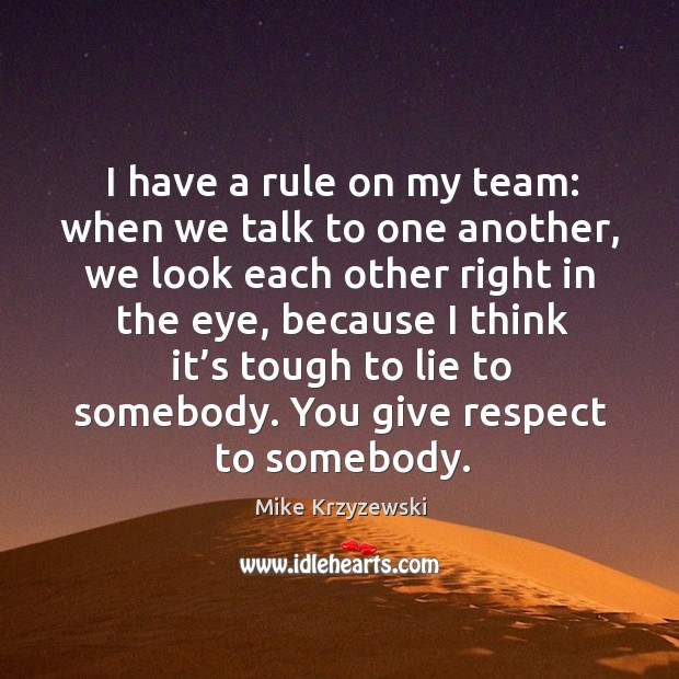 I have a rule on my team: when we talk to one another Image