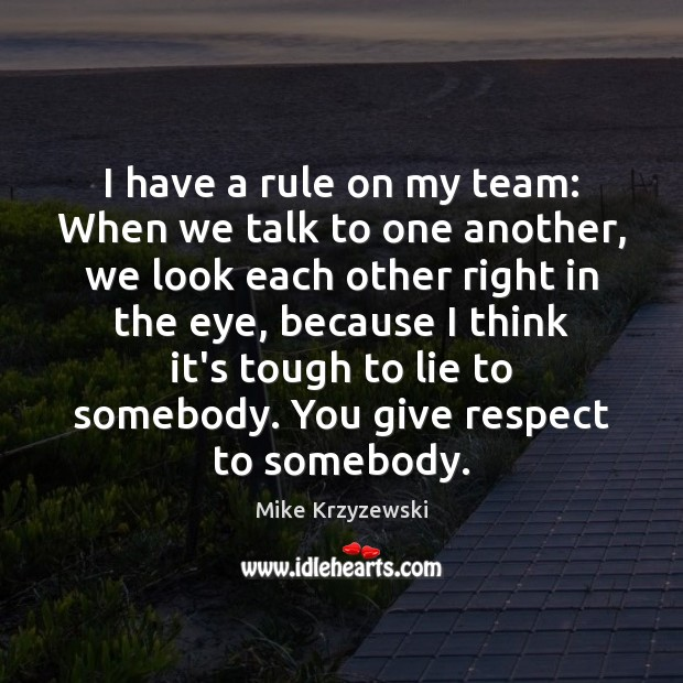 I have a rule on my team: When we talk to one Mike Krzyzewski Picture Quote
