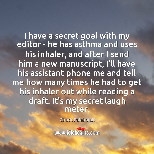 Image, I have a secret goal with my editor – he has asthma