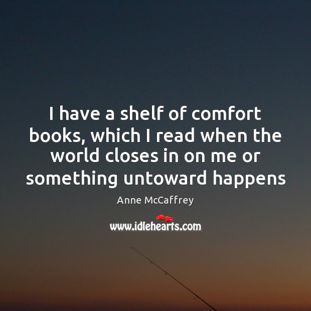 I have a shelf of comfort books, which I read when the Image