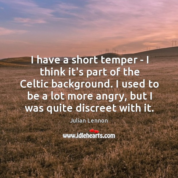 I have a short temper – I think it's part of the Image