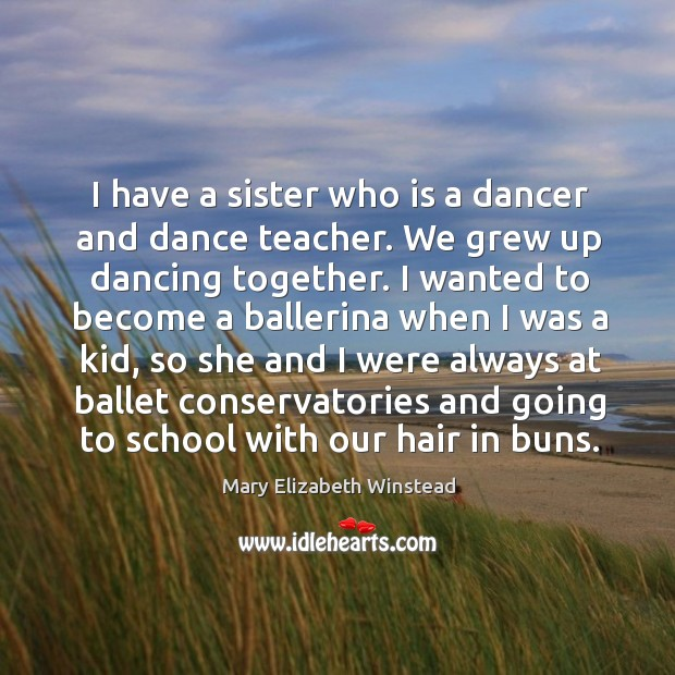 I have a sister who is a dancer and dance teacher. We Image