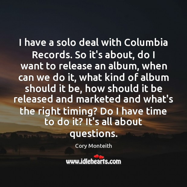 Image, I have a solo deal with Columbia Records. So it's about, do