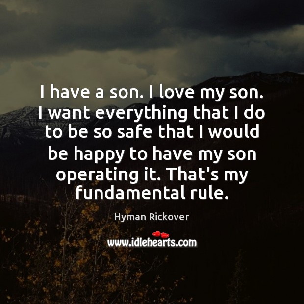 I have a son. I love my son. I want everything that Hyman Rickover Picture Quote