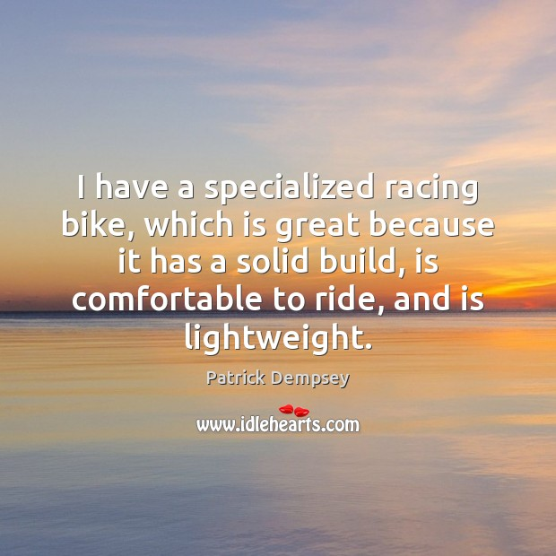 I have a specialized racing bike, which is great because it has Patrick Dempsey Picture Quote