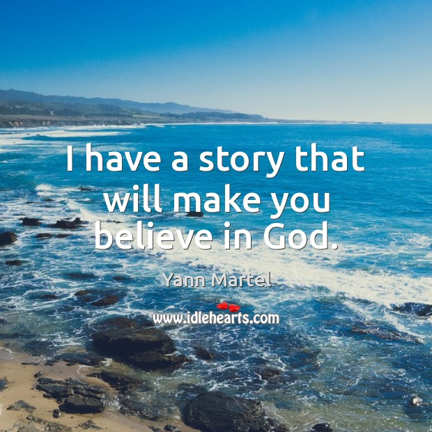 I have a story that will make you believe in God. Image