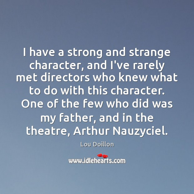 I have a strong and strange character, and I've rarely met directors Lou Doillon Picture Quote