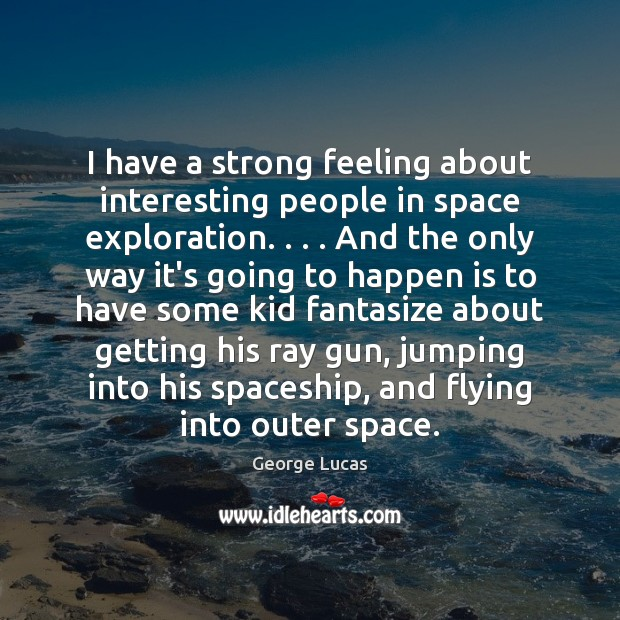 I have a strong feeling about interesting people in space exploration. . . . And Image