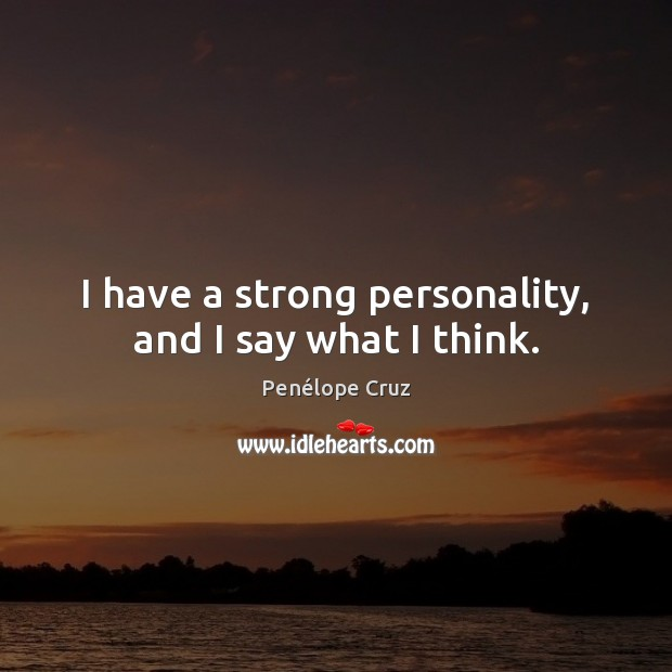Penélope Cruz Picture Quote image saying: I have a strong personality, and I say what I think.