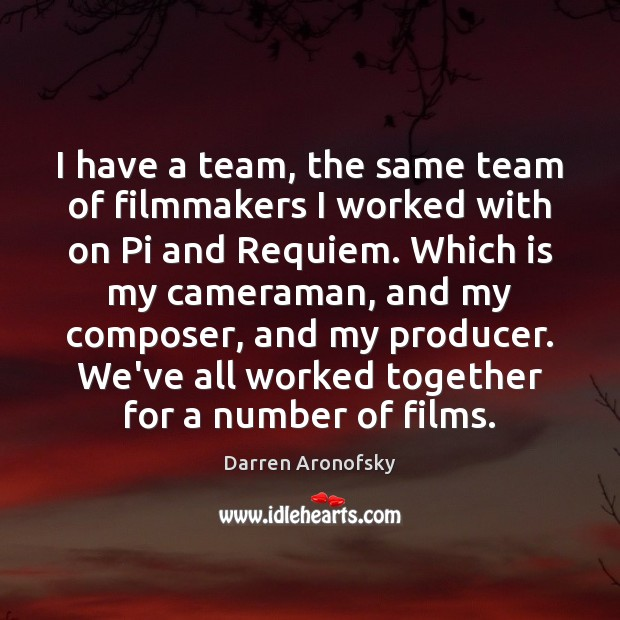 Darren Aronofsky Picture Quote image saying: I have a team, the same team of filmmakers I worked with