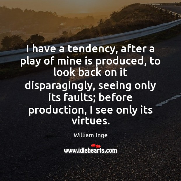 I have a tendency, after a play of mine is produced, to Image