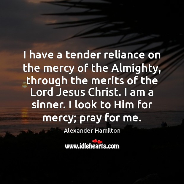 I have a tender reliance on the mercy of the Almighty, through Image