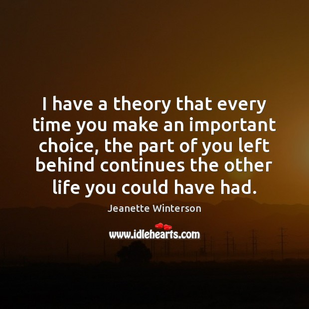 I have a theory that every time you make an important choice, Jeanette Winterson Picture Quote