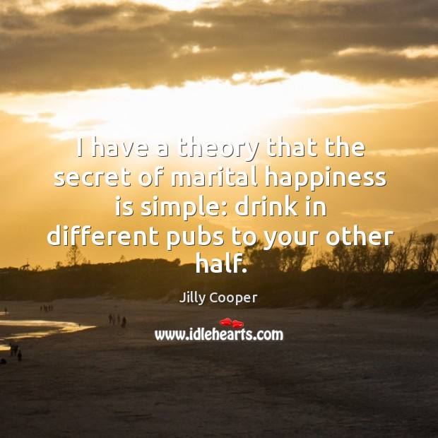 I have a theory that the secret of marital happiness is simple: drink in different pubs to your other half. Image