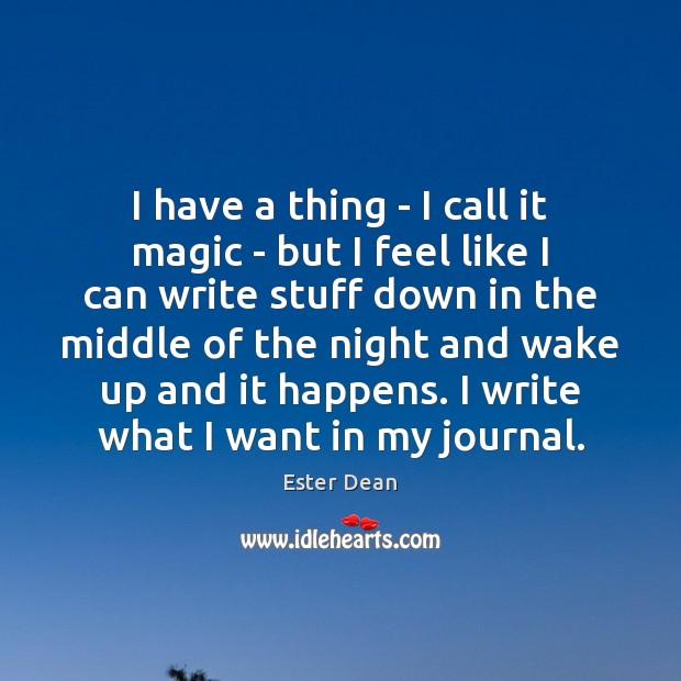 Image, I have a thing – I call it magic – but I