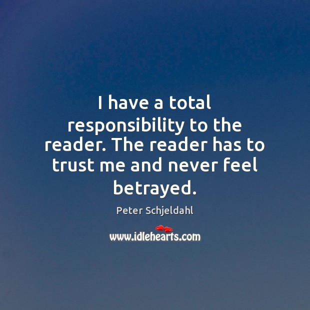 I have a total responsibility to the reader. The reader has to Peter Schjeldahl Picture Quote