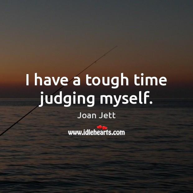 I have a tough time judging myself. Image