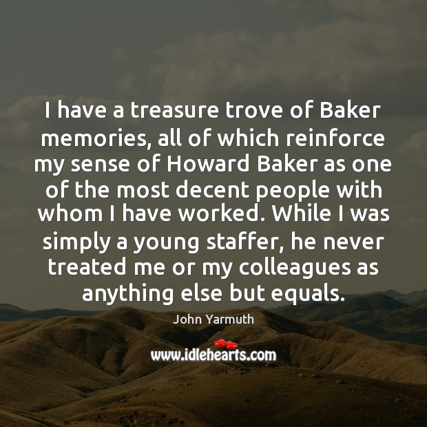 Image, I have a treasure trove of Baker memories, all of which reinforce