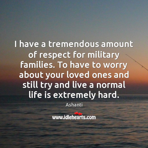 Image, I have a tremendous amount of respect for military families. To have