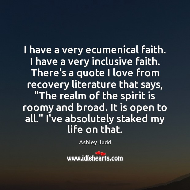 Image, I have a very ecumenical faith. I have a very inclusive faith.