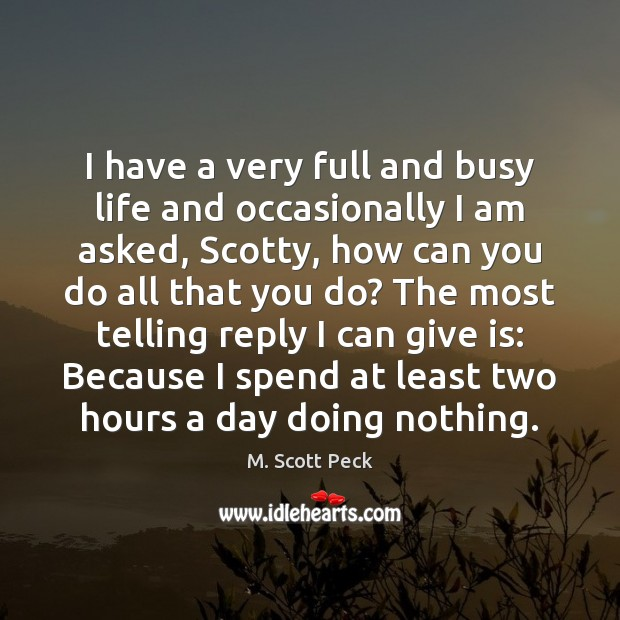 I have a very full and busy life and occasionally I am M. Scott Peck Picture Quote