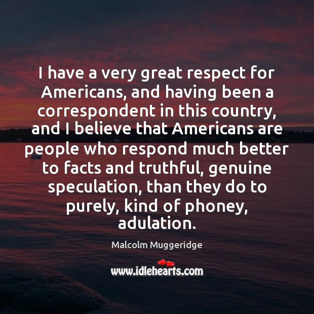 I have a very great respect for Americans, and having been a Image