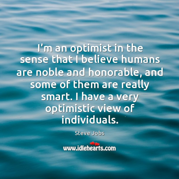 I have a very optimistic view of individuals. Image