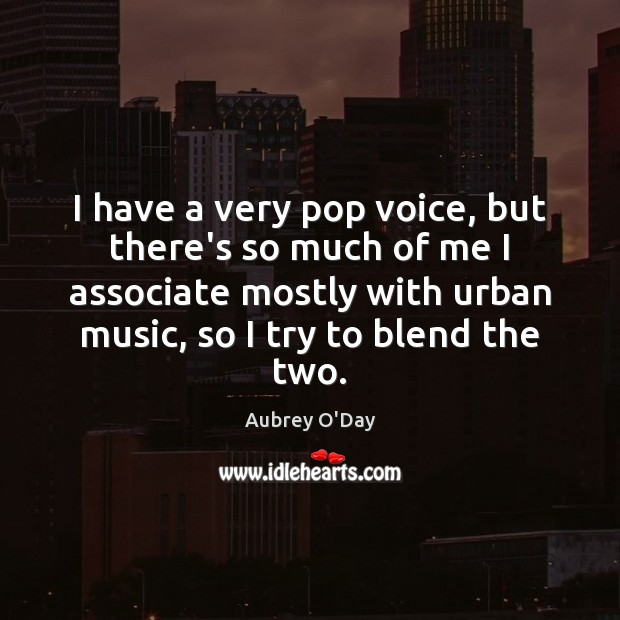 I have a very pop voice, but there's so much of me Aubrey O'Day Picture Quote