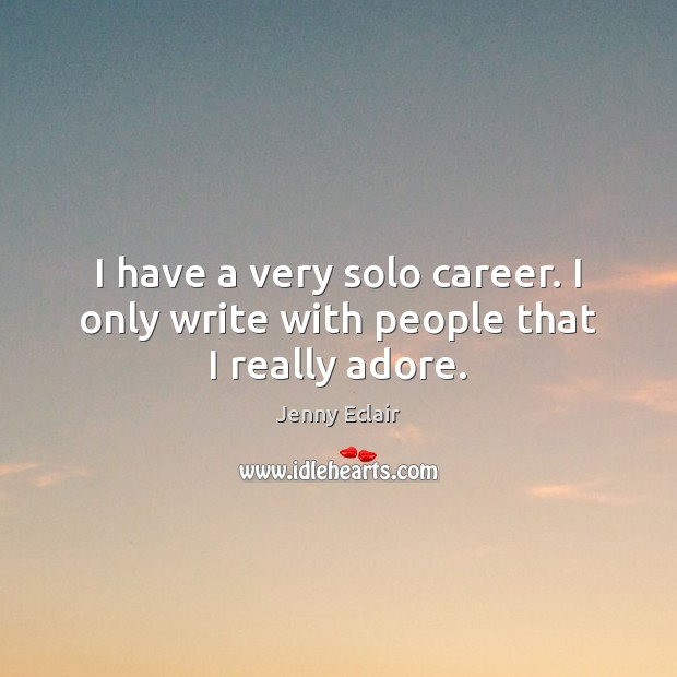 I have a very solo career. I only write with people that I really adore. Image