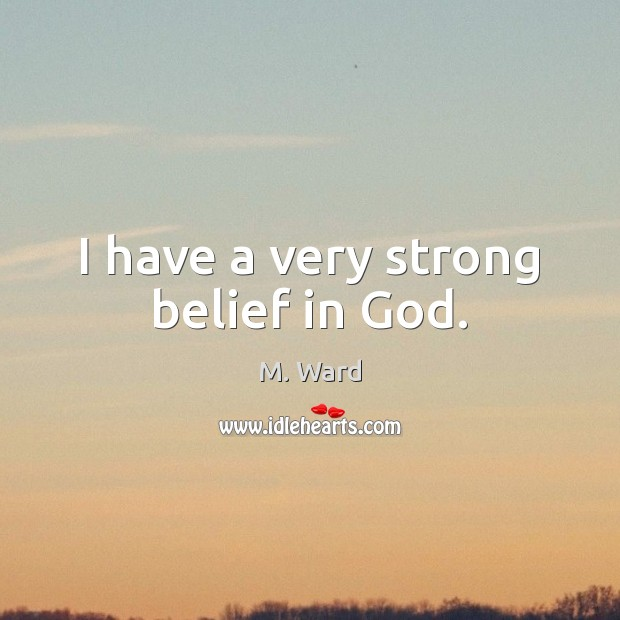 I have a very strong belief in God. Image