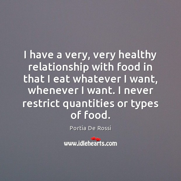 Image, I have a very, very healthy relationship with food in that I