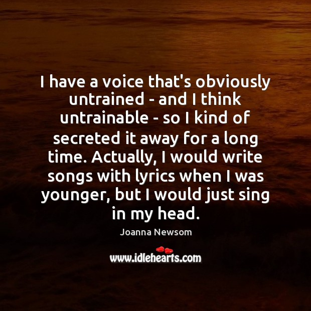 I have a voice that's obviously untrained – and I think untrainable Joanna Newsom Picture Quote