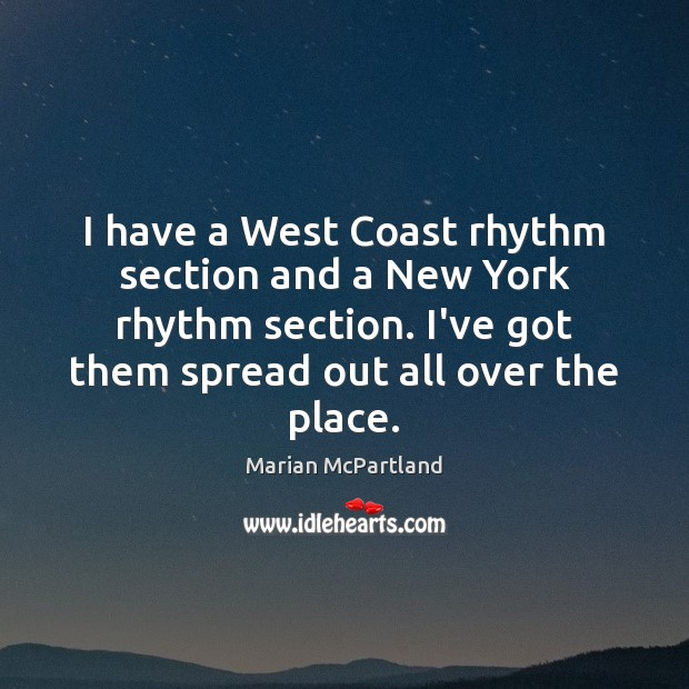 I have a West Coast rhythm section and a New York rhythm Marian McPartland Picture Quote