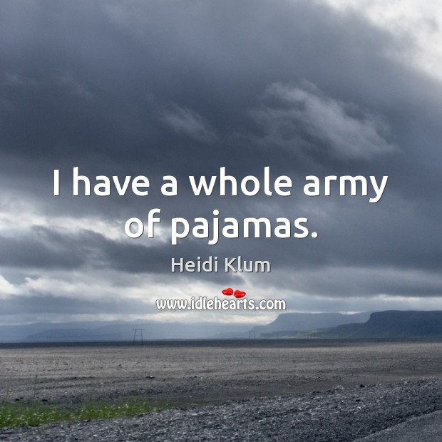 I have a whole army of pajamas. Image