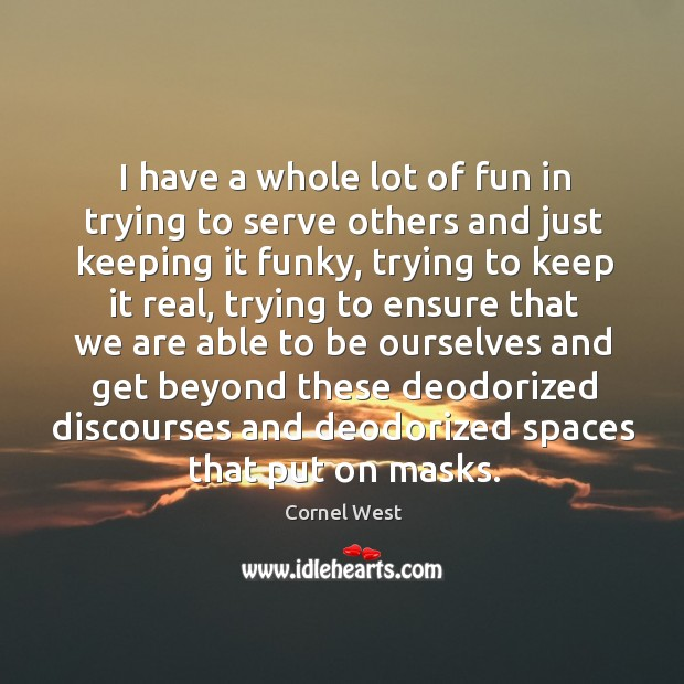 Image, I have a whole lot of fun in trying to serve others