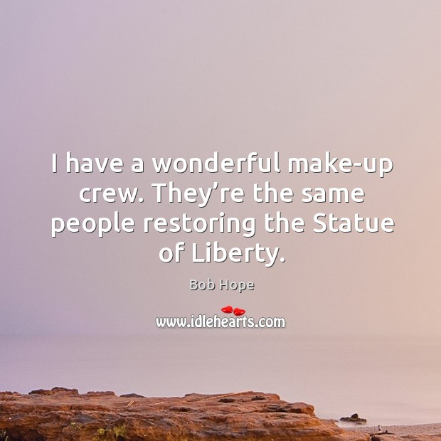 I have a wonderful make-up crew. They're the same people restoring the statue of liberty. Image